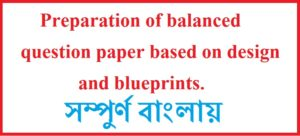Preparation of balanced question paper based on design and blueprints