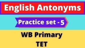English Antonyms - WB Primary TET Practice Set -5