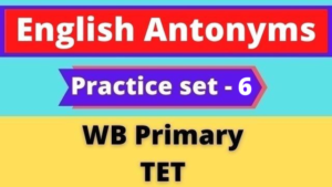 English Antonyms - WB Primary TET Practice Set -6