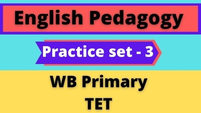English Pedagogy – WB Primary TET Practice Set-3
