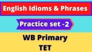 English Idioms & Phrases - WB Primary TET Practice set -2